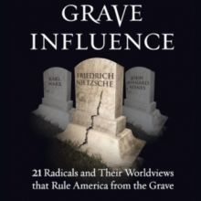 Grave Influence: 21 Radicals & Their Worldviews Ruling America From The Grave