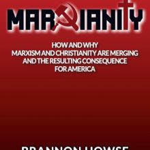 "Marxianity: How the Evangelical Deep State and their ""Useful Idiots"" are Merging Marxism and Christianity Through Social Justice, White Privilege, Cultural Marxism, Illegal Immigration, Interfaith Dialogue and More"